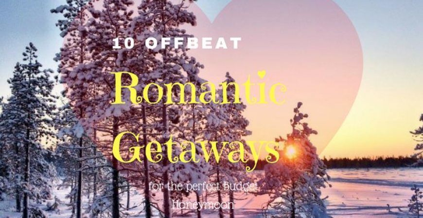 10 Offbeat Romantic Getaways for the Perfect Budget Honeymoon